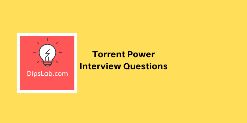 Torrent Power Interview Questions and answers